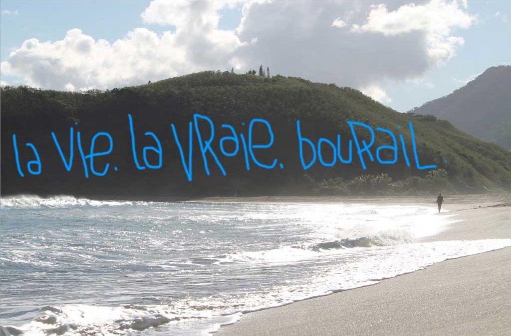 La vie, la vraie, Bourail.